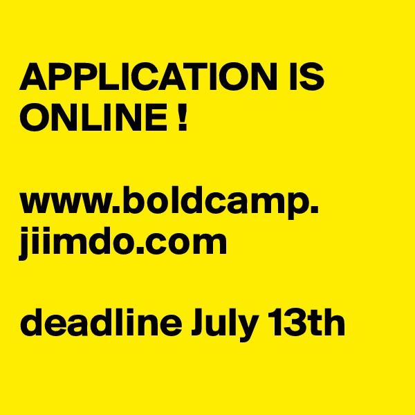 APPLICATION IS ONLINE !  www.boldcamp. jiimdo.com  deadline July 13th