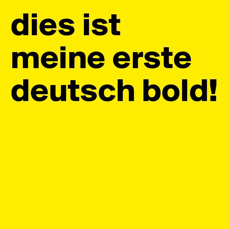 dies ist meine erste deutsch bold!
