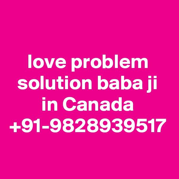 love problem solution baba ji in Canada +91-9828939517