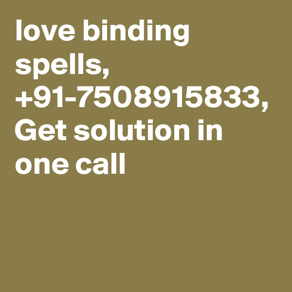love binding spells, +91-7508915833, Get solution in one call