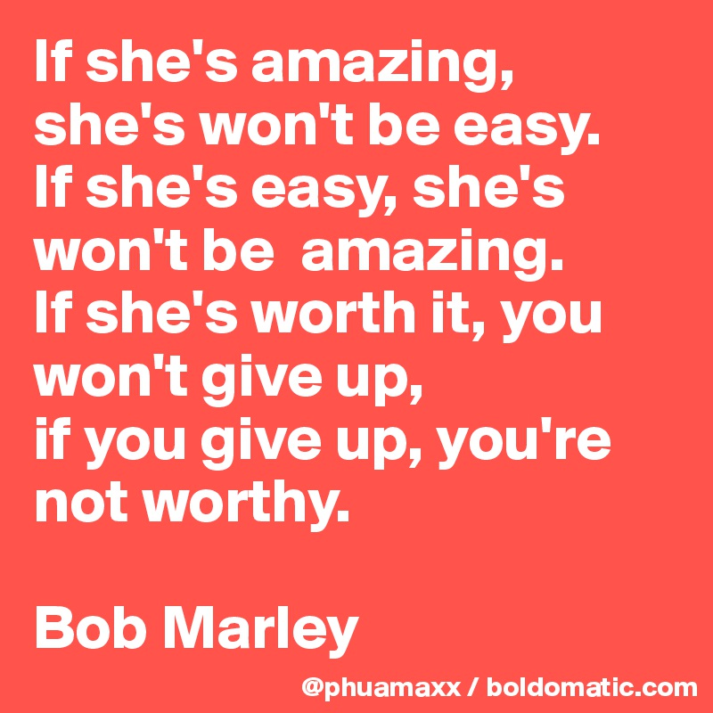 If Shes Amazing Shes Wont Be Easy If Shes Easy Shes Wont Be