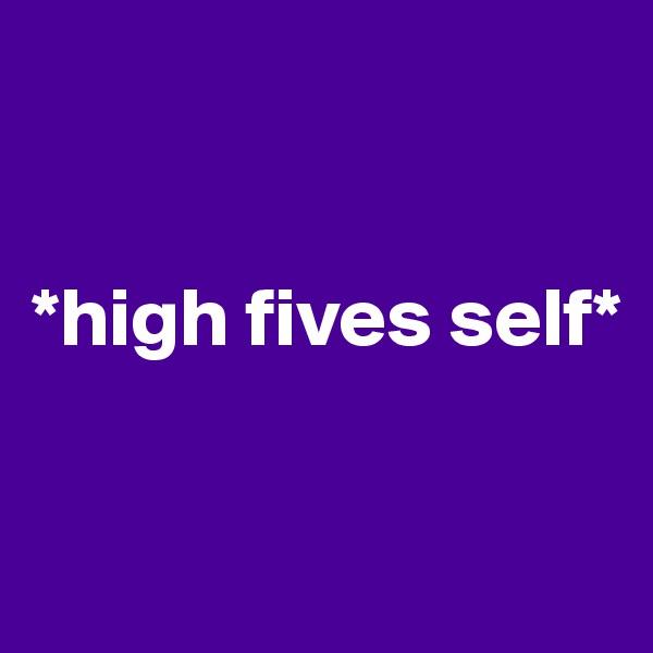 *high fives self*