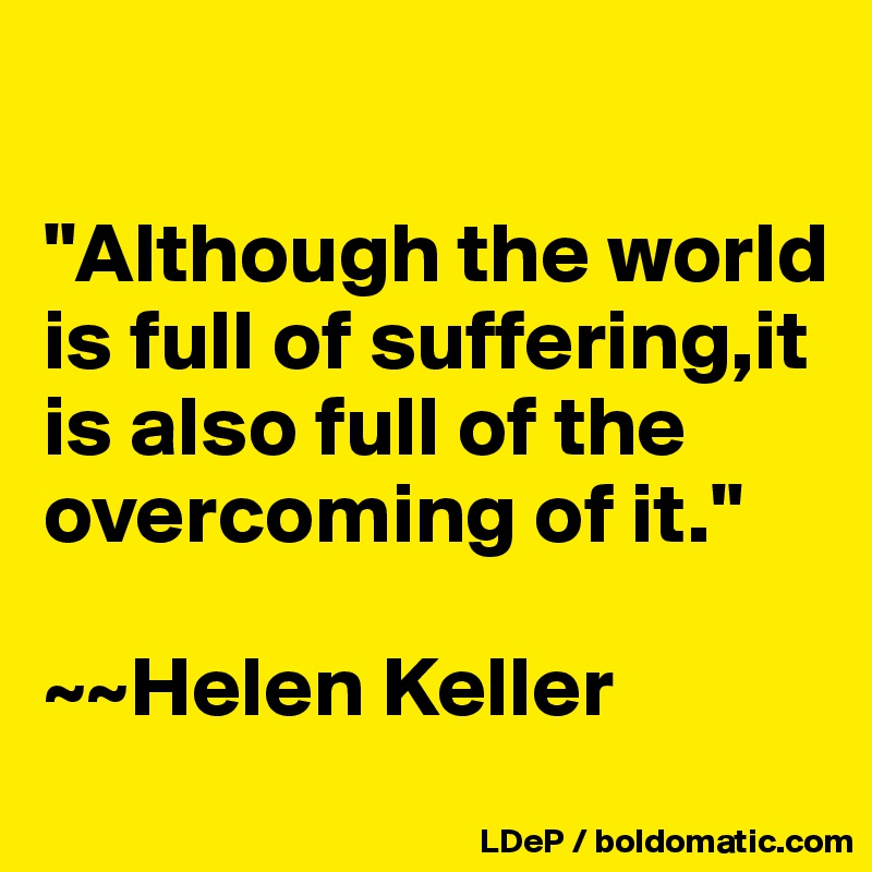 Although The World Is Full Of Sufferingit Is Also Full Of The