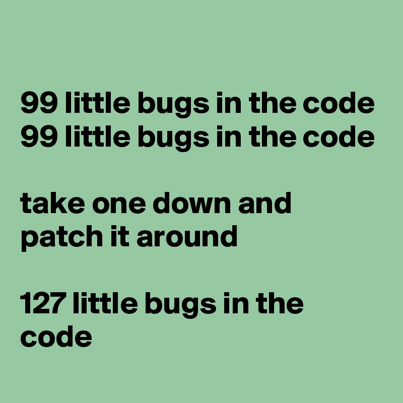 99 Little Bugs In The Code Take One Down And