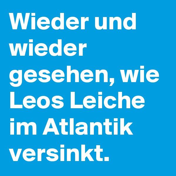 Wieder und wieder gesehen, wie Leos Leiche im Atlantik versinkt.