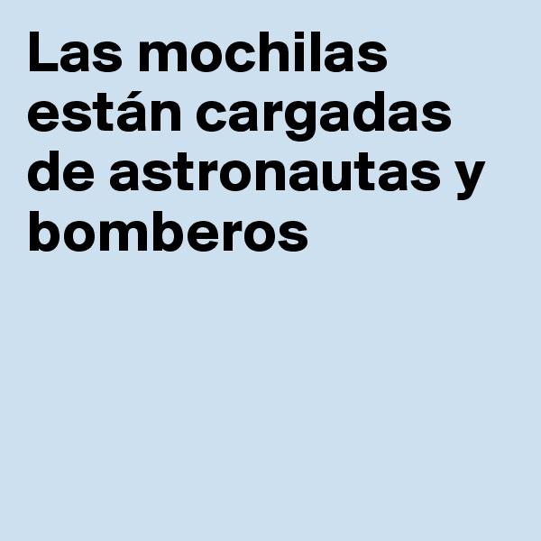 Las mochilas están cargadas de astronautas y bomberos