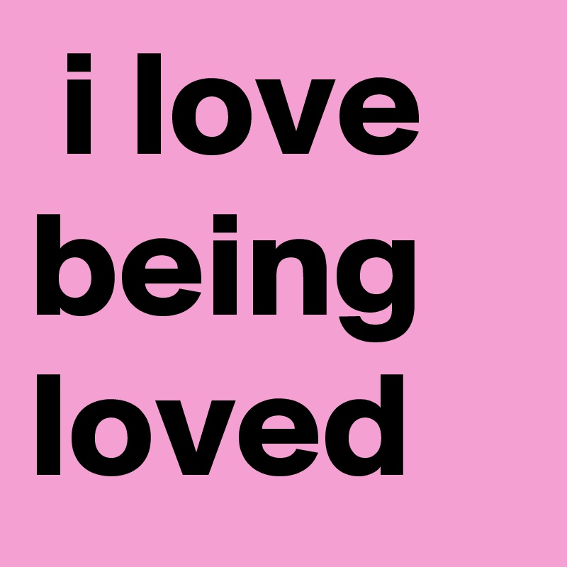 being loved meaning
