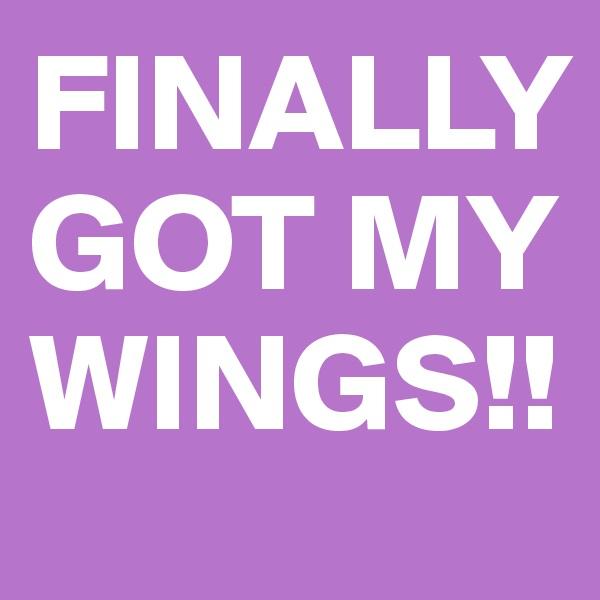 FINALLY GOT MY WINGS!!