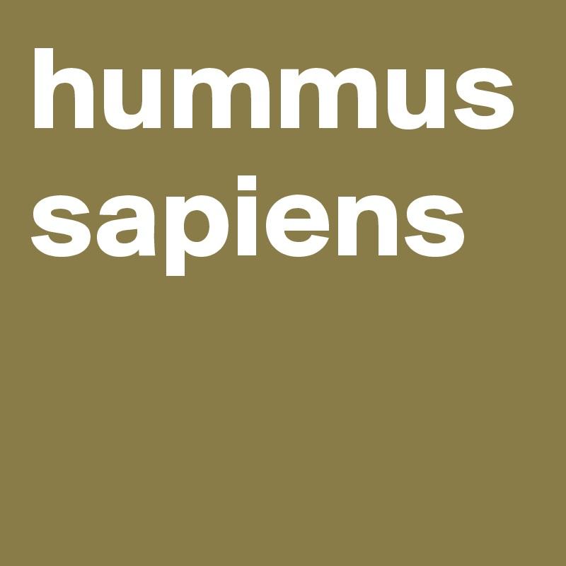 hummus sapiens