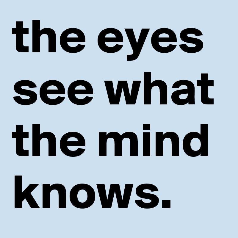 THE EYE SEES WHAT THE MIND KNOWS - jbudd.csom.umn.edu