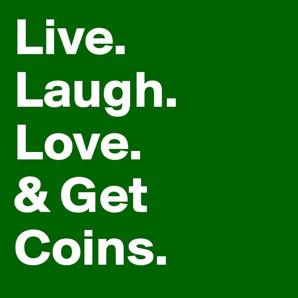 Live. Laugh. Love. & Get Coins.