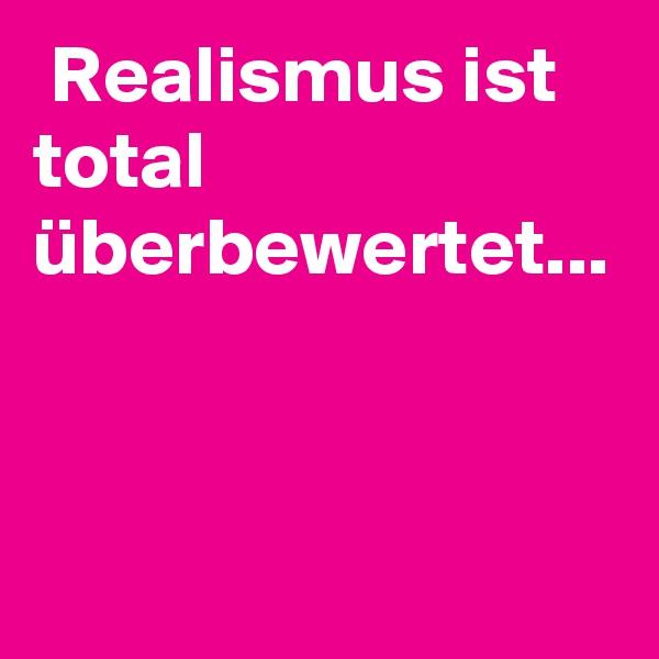 Realismus ist total überbewertet...