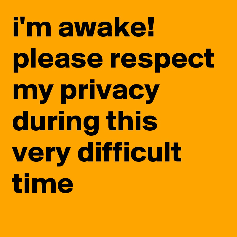 i\u0027m awake! please respect my privacy during this very difficult time Cartoon Sheild My Privacy i\u0027m awake! please respect my privacy during this very difficult time