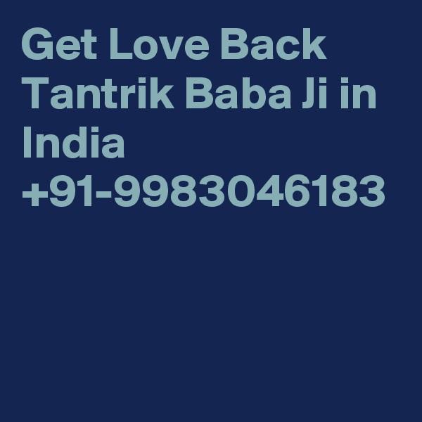 Get Love Back Tantrik Baba Ji in India  +91-9983046183
