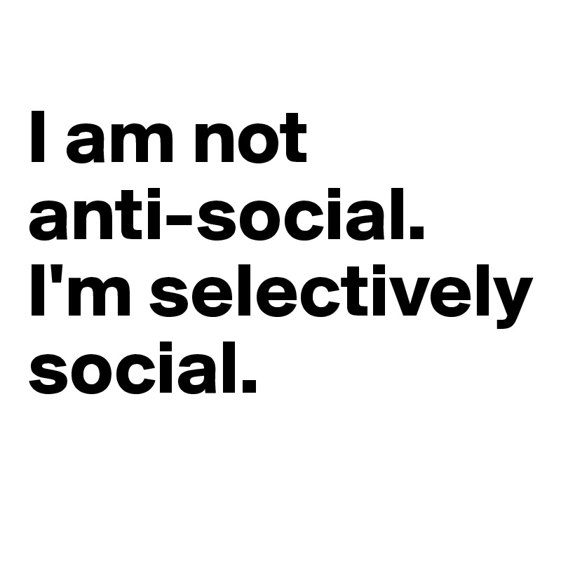 Anti-social By Post I'm On - Social Not Am Boldomatic I Selectively Ziya