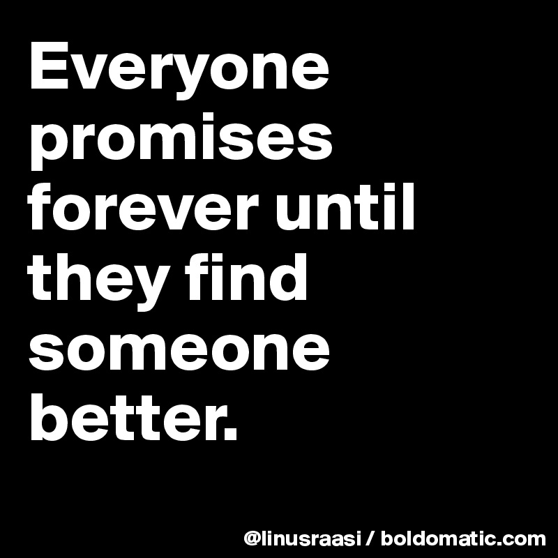 Find someone better