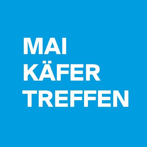 MAI    KÄFER    TREFFEN