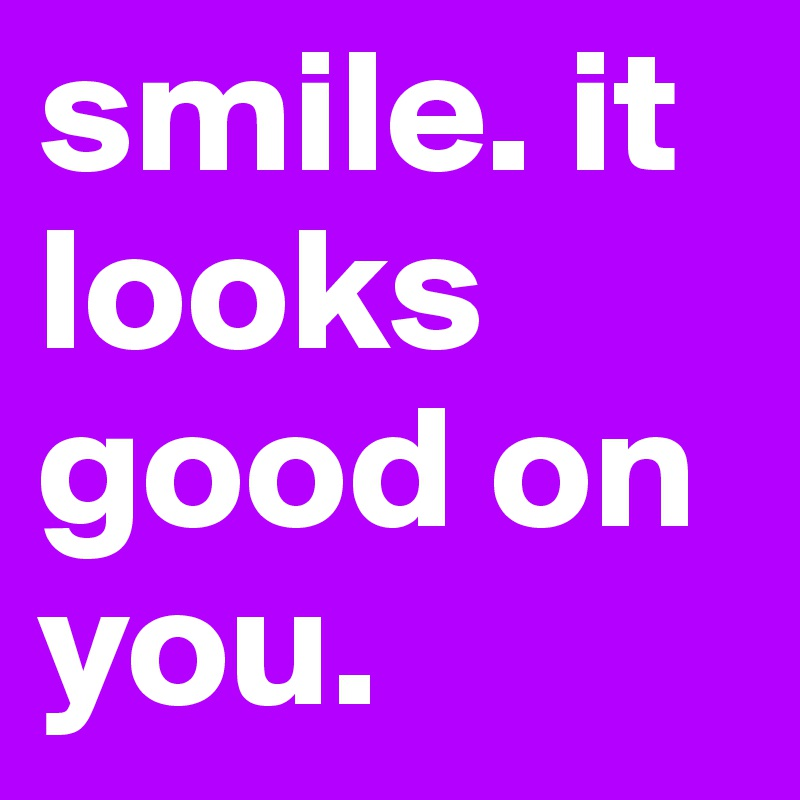 Smile It Looks Good On You Post By Xcusemyprettee On Boldomatic