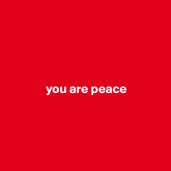 you are peace