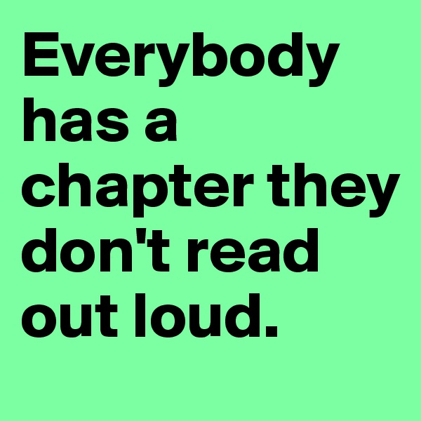 Everybody has a chapter they don't read out loud.