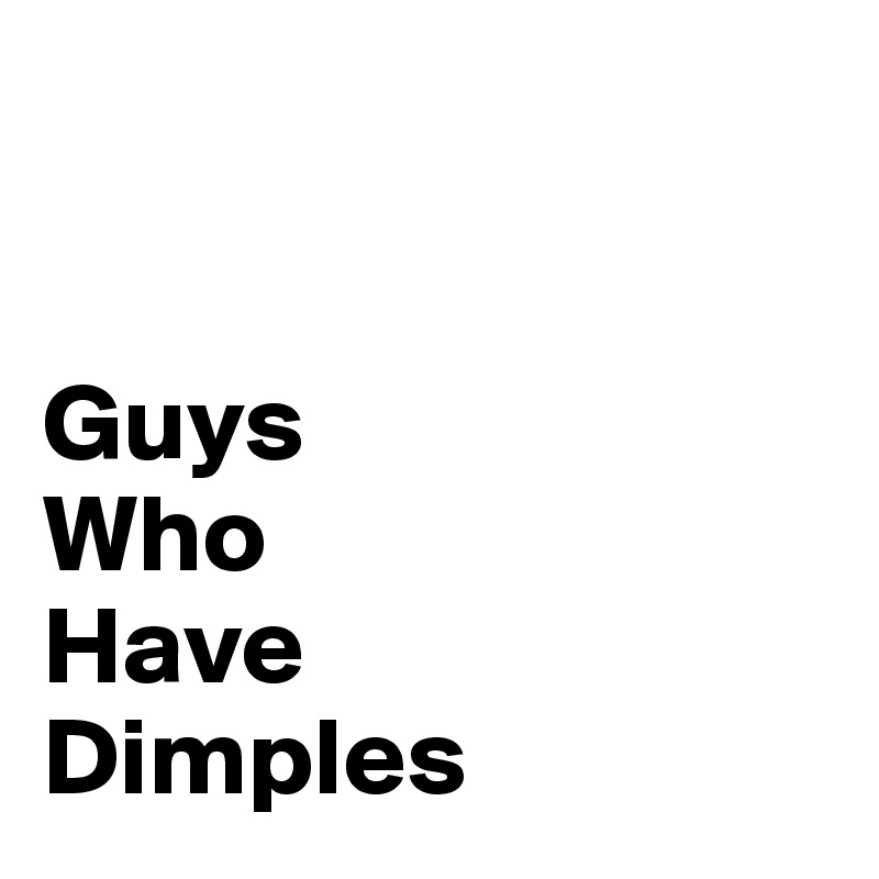 Guys  Who  Have  Dimples