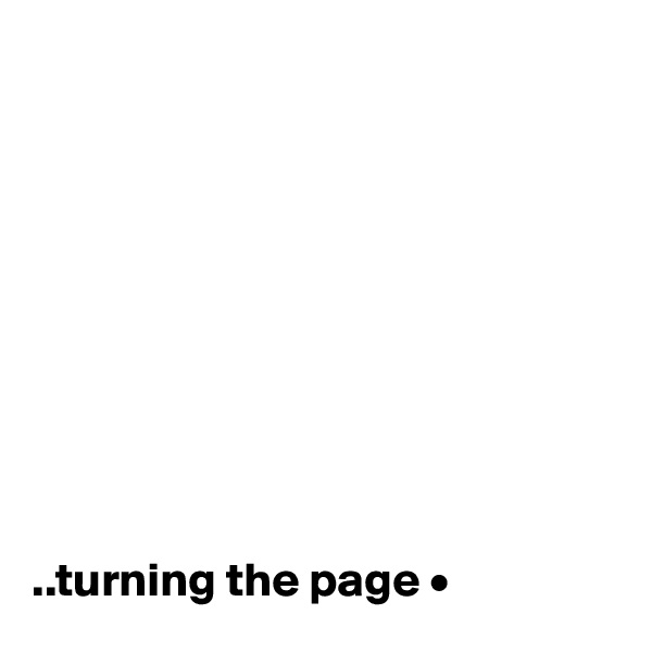 ..turning the page •