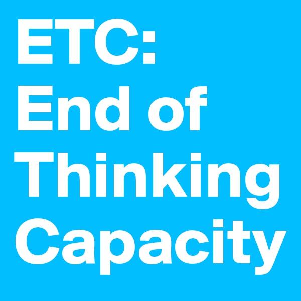 ETC: End of Thinking Capacity