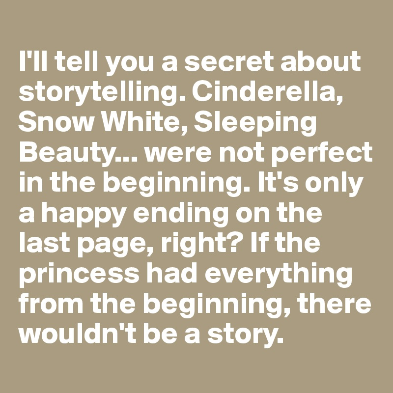 I'll tell you a secret about storytelling  Cinderella, Snow