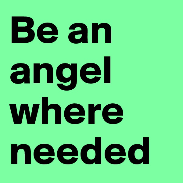 Be an angel where needed