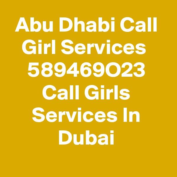 Abu Dhabi Call Girl Services  589469O23 Call Girls Services In Dubai