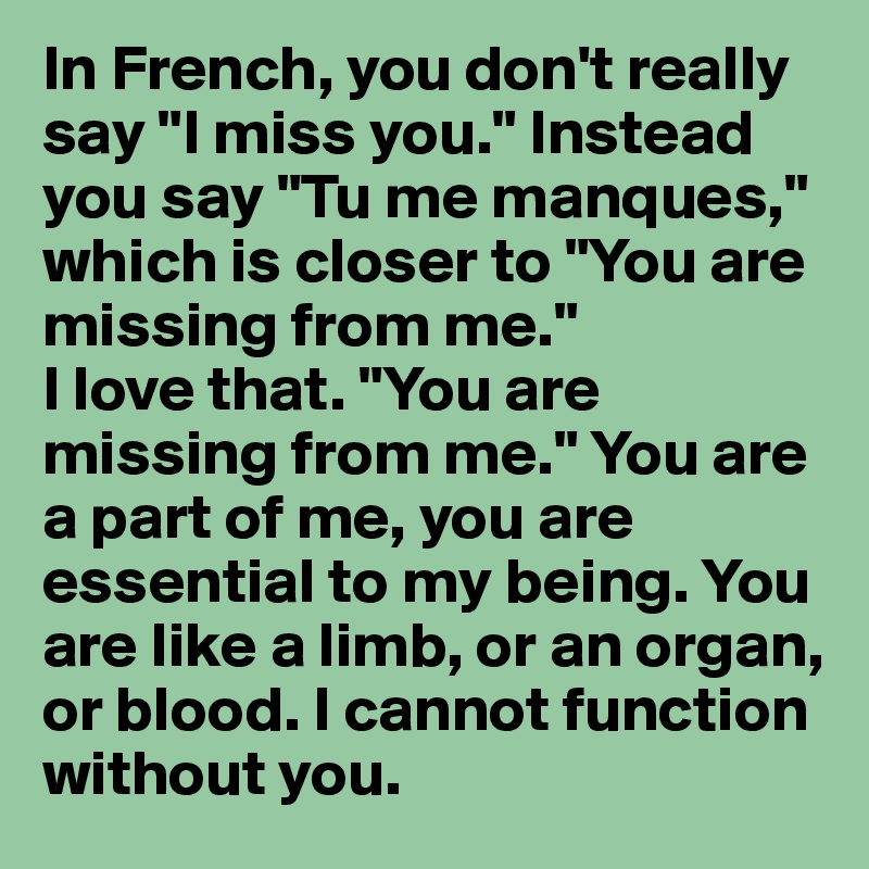 In French You Dont Really Say I Miss You Instead You Say Tu Me