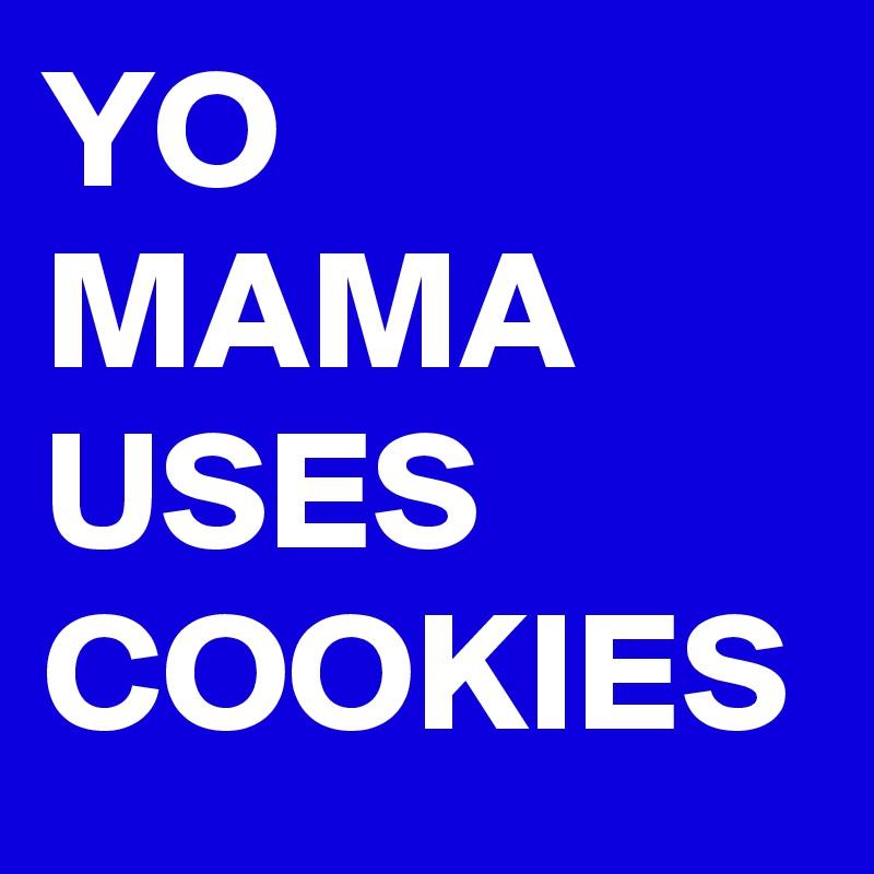 YO MAMA USES COOKIES