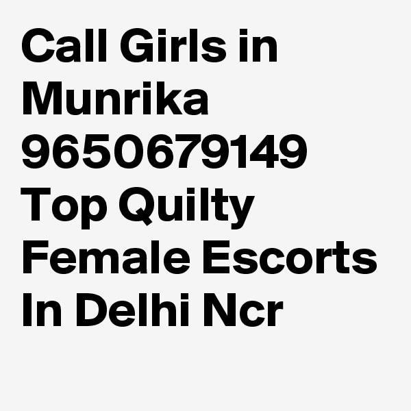Call Girls in Munrika 9650679149 Top Quilty Female Escorts In Delhi Ncr