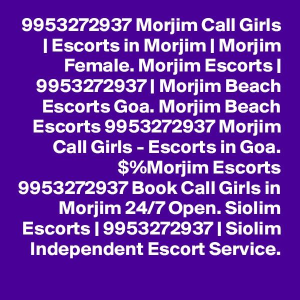 9953272937 Morjim Call Girls | Escorts in Morjim | Morjim Female. Morjim Escorts | 9953272937 | Morjim Beach Escorts Goa. Morjim Beach Escorts 9953272937 Morjim Call Girls - Escorts in Goa. $%Morjim Escorts 9953272937 Book Call Girls in Morjim 24/7 Open. Siolim Escorts | 9953272937 | Siolim Independent Escort Service.