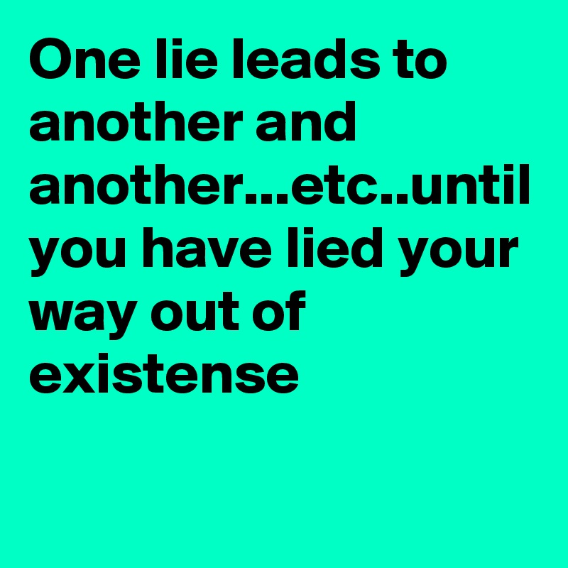one lie leads to another