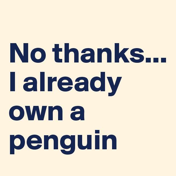 No thanks... I already own a penguin