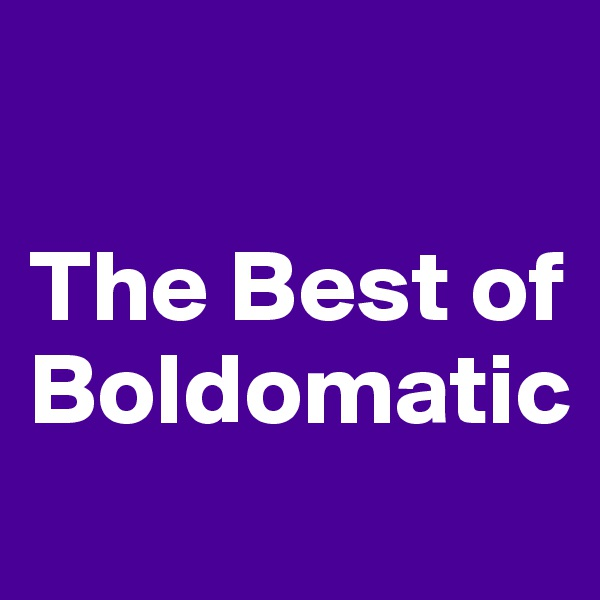 The Best of Boldomatic