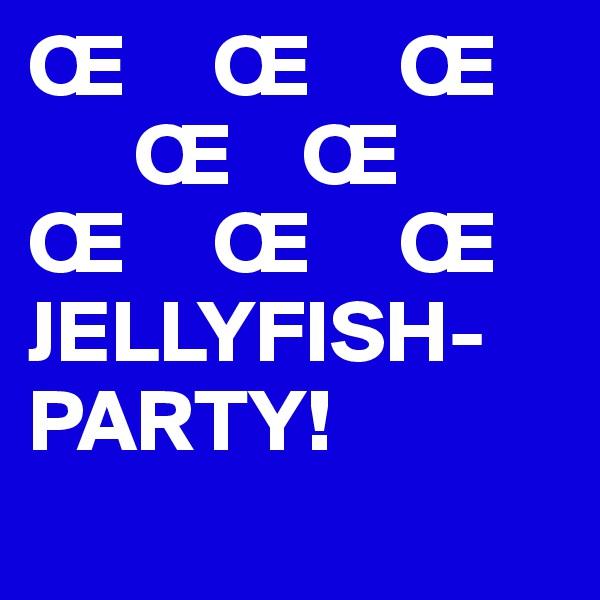 Π    Π    Π       Π   Π                        Π    Π    Π JELLYFISH-PARTY!