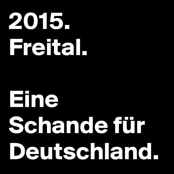 2015. Freital.  Eine Schande für Deutschland.
