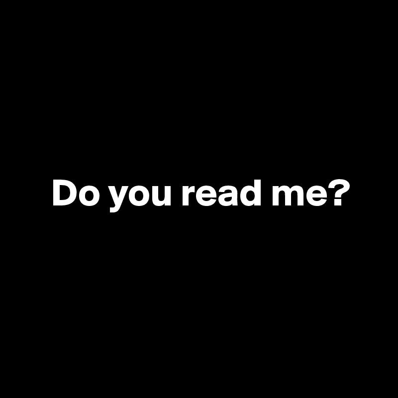 Do you read me?