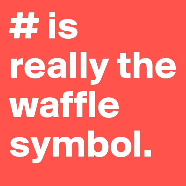 # is really the waffle symbol.