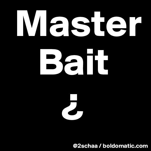 Master     Bait        ¿
