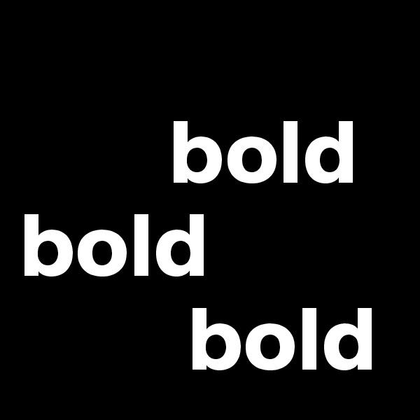 bold bold          bold