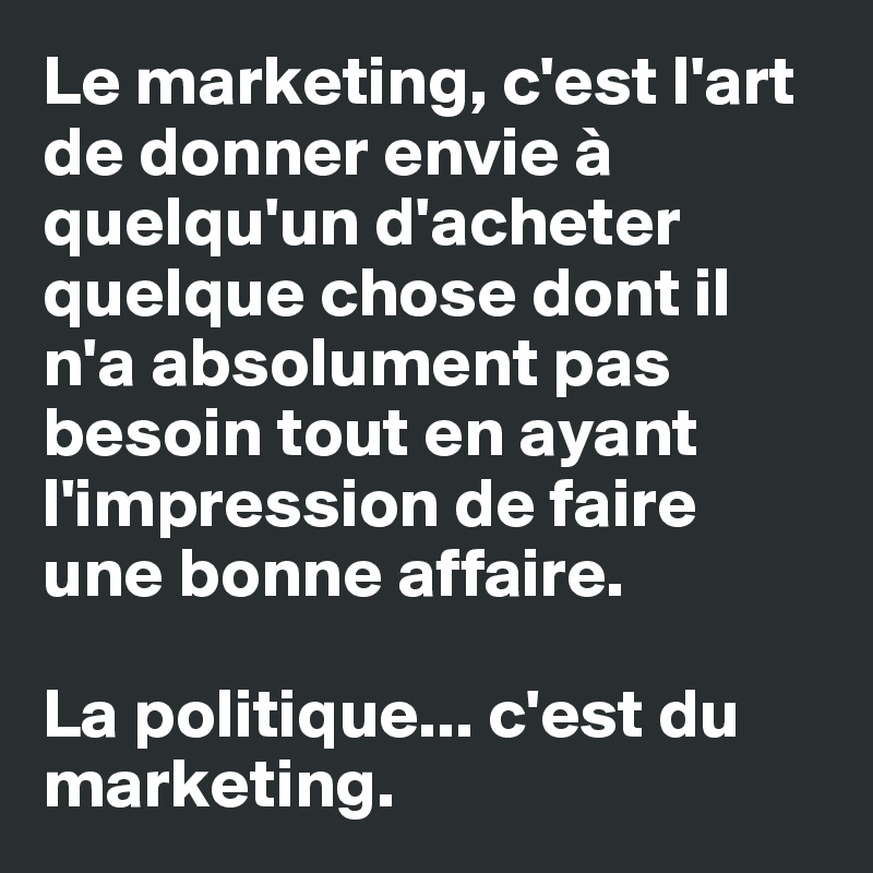 Le Marketing C Est L Art De Donner Envie A Quelqu Un D Acheter Quelque Chose