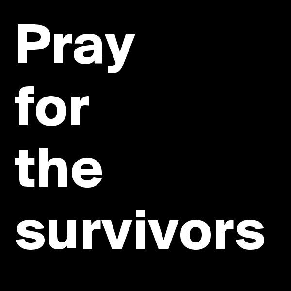 Pray for the survivors