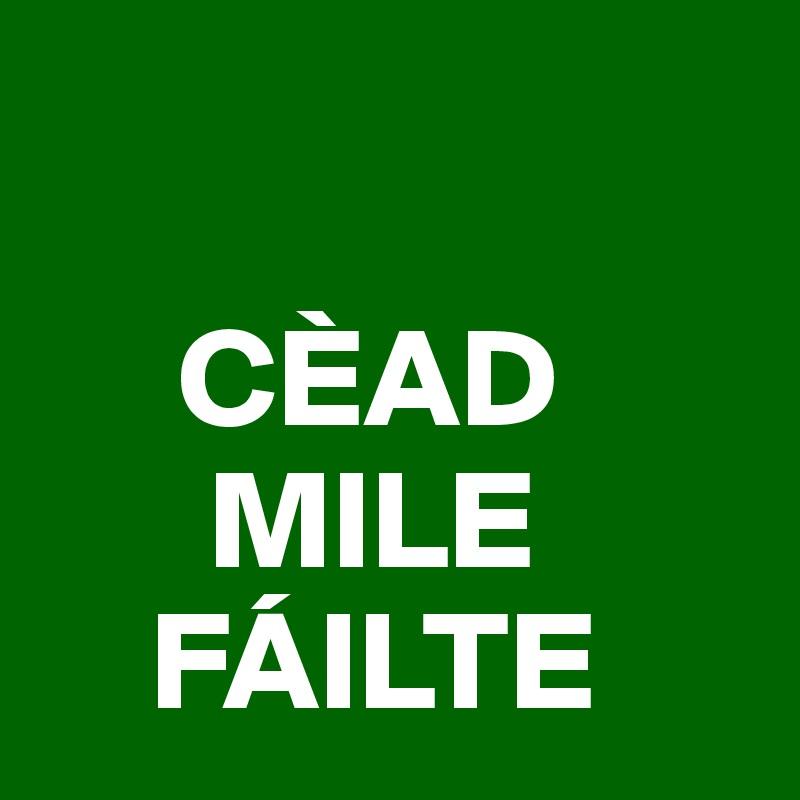 CÈAD       MILE     FÁILTE