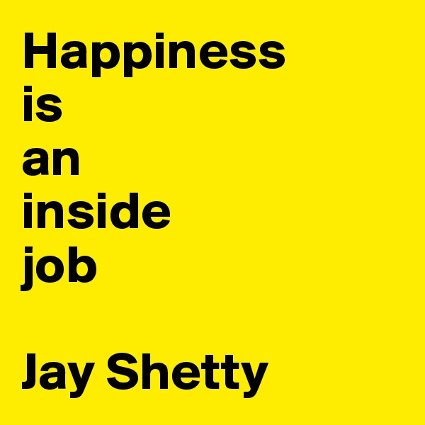 Happiness  is  an  inside  job  Jay Shetty