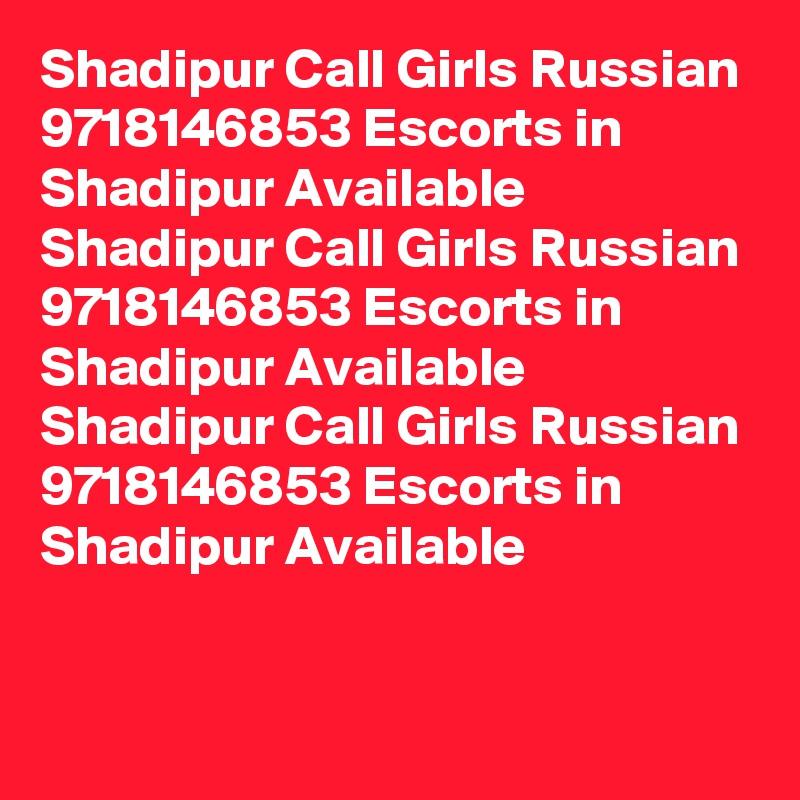 Shadipur Call Girls Russian 9718146853 Escorts in Shadipur Available Shadipur Call Girls Russian 9718146853 Escorts in Shadipur Available Shadipur Call Girls Russian 9718146853 Escorts in Shadipur Available