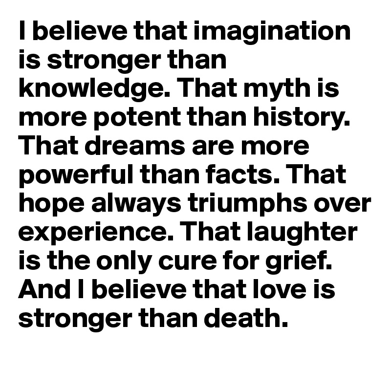 dbd301eeb8 That myth is more potent than history. That dreams are more powerful than  facts. That hope always triumphs over experience.