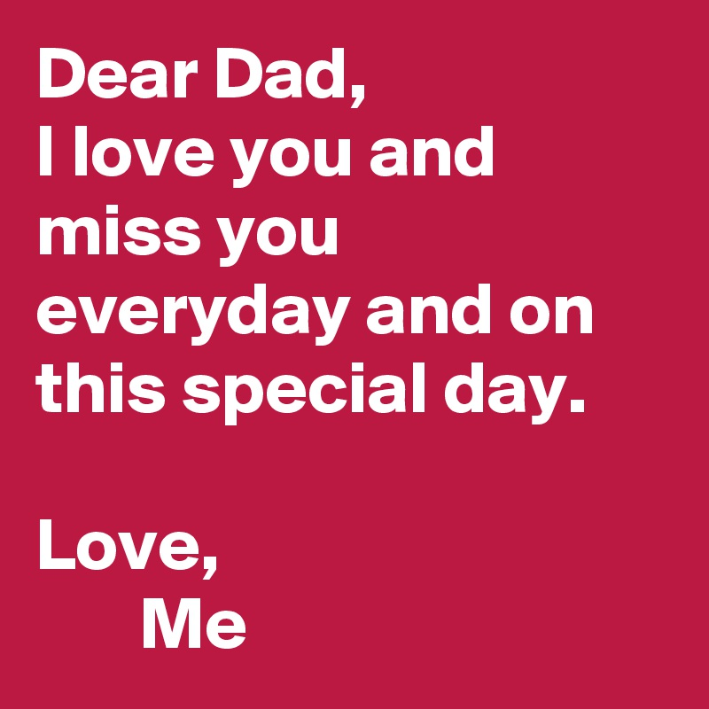 Dear Dad I Love You And Miss You Everyday And On This Special Day